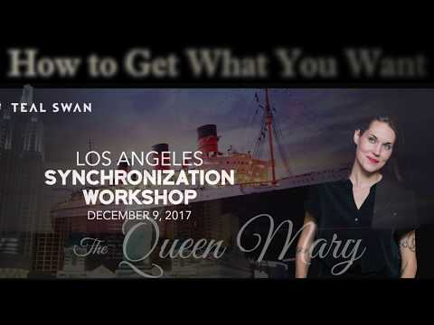 How to Get What You Want - Teal Swan (LA Synchronization Workshop)
