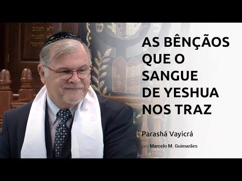 As bênçãos que o sangue de Yeshua nos traz - Parashá Vayicrá - Marcelo M. Guimarães - 2017/5777