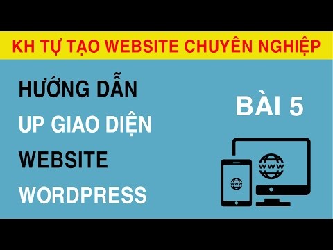 [Bài 5] Hướng Dẫn Up Theme Website Wordpress, Hướng Dẫn Cài Theme Wordpress Giống Demo.