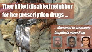 They killed their disabled neighbor for her prescription drugs