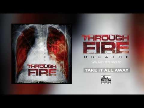 THROUGH FIRE - Take It All Away