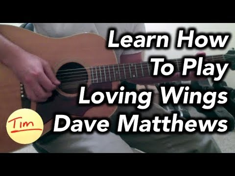Dave Matthews Loving Wings Guitar Lesson Chords And Tutorial Youtube