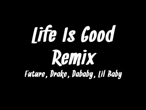 Future – Life Is Good (Remix) ft. Drake, DaBaby, Lil Baby (Lyrics)