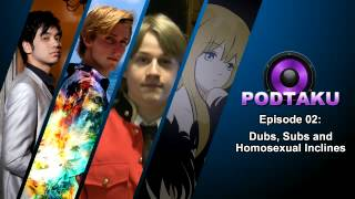 PodTaku - Episode 02: Dubs, Subs, and Homosexual Inclines