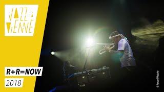 R+R=NOW - Jazz à Vienne 2018 - Live
