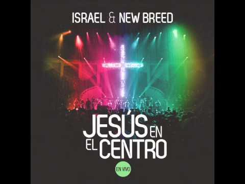 Israel New Breed  Jesus en el Centro - 10 Mas y Mas feat. Danilo Montero)
