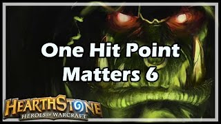 [Hearthstone] One Hit Point Matters 6