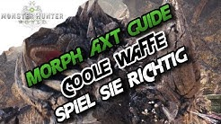 Monster Hunter World - Morph Axt Guide Coole Waffe, (Deutsch/German) - MH