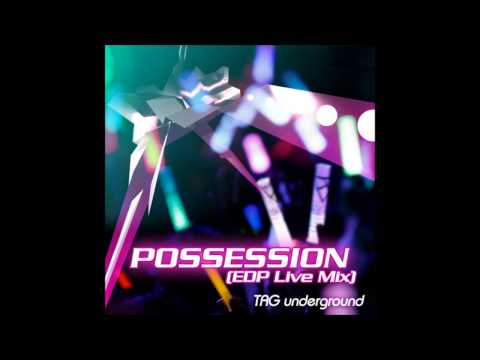 TAG underground - POSSESSION (EDP Live Mix)