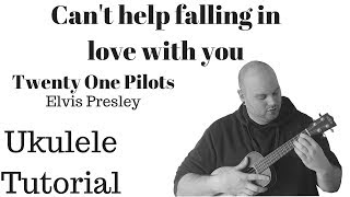 Ukulele lernen - Can't help falling in love with you - Elvis Presley / Twenty one Pilots Tutorial