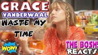 Grace Vanderwaal - Waste My Time  -- THE BOSH! Reacts