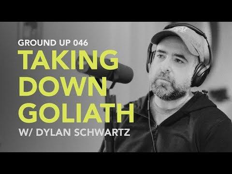 Ground Up 046 - Taking Down Goliath w/ Dylan Schwartz