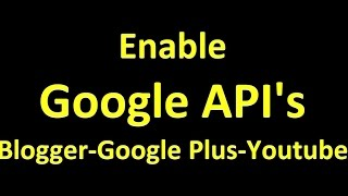 How to Get Access and Enable Google Appi for BLogger google plus and youtube
