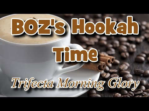 BOZ's Hookah Time: Trifecta Morning Glory review