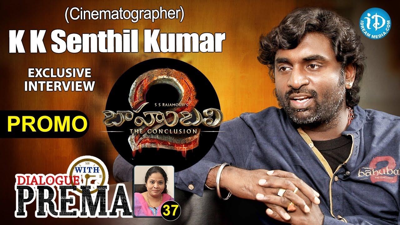 Baahubali 2 Cinematographer K K Senthil Kumar Interview
