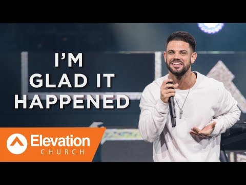 I'm Glad It Happened | Pastor Steven Furtick
