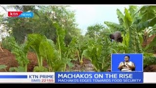 MACHAKOS ON THE RISE: How agribusiness is changing the face of Machakos