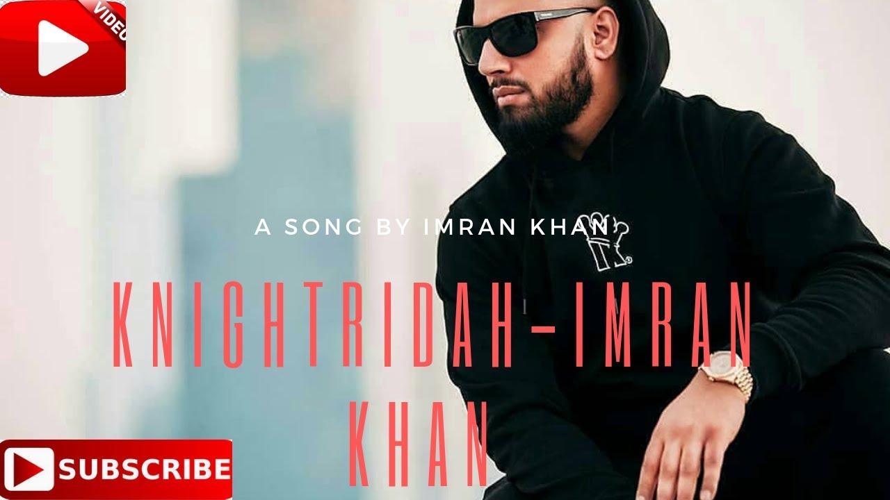 KNIGHTRIDAH IMRAN KHAN SONG 2019