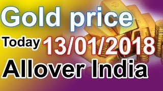 Today 13/01/2018 January 13th, 2018 gold rates in all over India li...