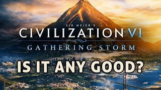 Is Civilization 6 Gathering Storm Any Good?
