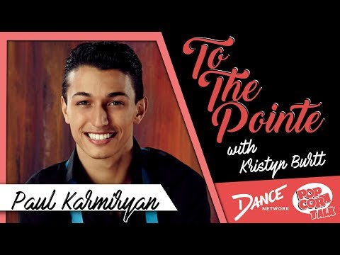 Paul Karmiryan Discusses His Career - To The Pointe with Kristyn Burtt