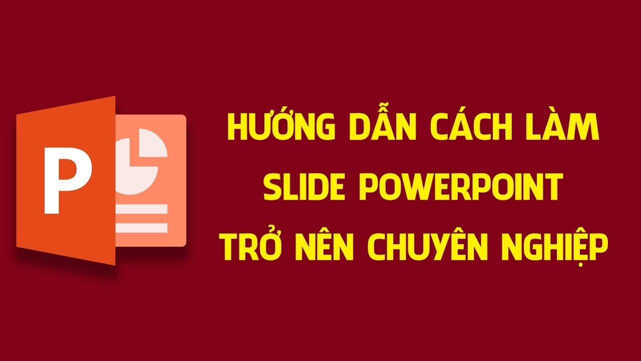 Hướng dẫn cách làm slide Powerpoint trở nên chuyên nghiệp hơn