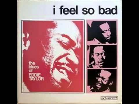 EDDIE TAYLOR (Benoit, Mississippi, U.S.A) - I Feel So Bad