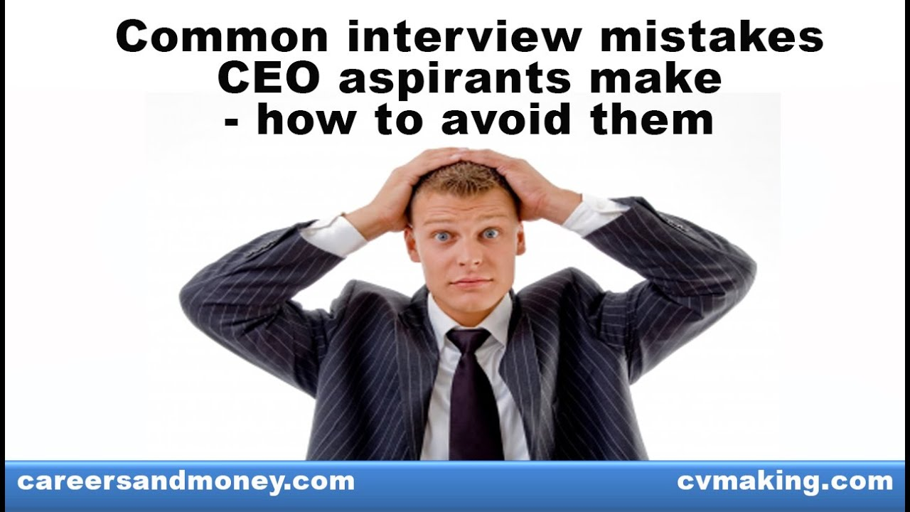 common interview mistakes to ceo asp ts make and how to common interview mistakes 1 to 5 ceo asp ts make and how to avoid them part 1