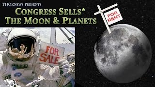 Congress Sells* the Moon, Planets & Asteroids to Corporations.