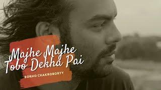 Majhe Majhe Tobo Dekha Pai by Borno Chakroborty | Rabindra Sangeet | Rabindra Fusion - 1 |
