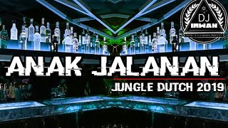 JUNGLE DUTCH 2019!!!ANAK JALANAN FULL BASS [DJ IRWAN] DUGEM MANTUUL