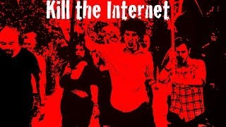 Kill the Internet