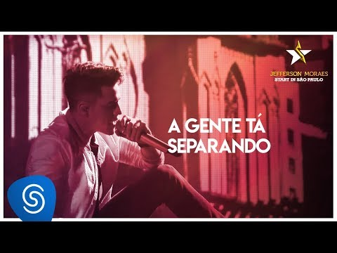 Jefferson Moraes - A Gente Tá Separando (Start in São Paulo) [Vídeo Oficial]