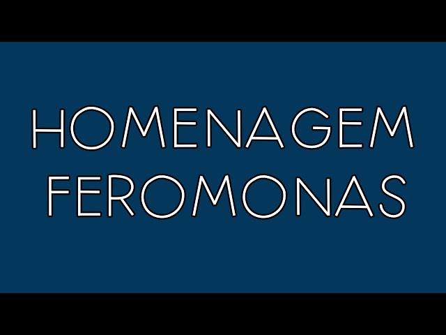 HOMENAGEM FEROMONAS