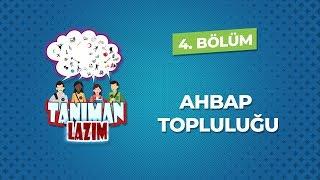 TANIMAN LAZIM 4.BÖLÜM | AHBAP TOPLULUĞU
