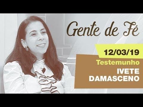 Gente de Fé - Testemunho: Ivete Damesceno (19/03/19)