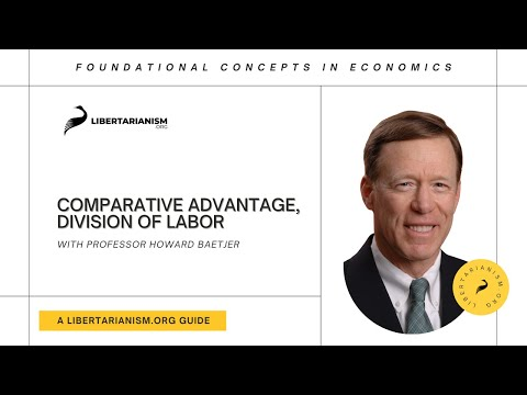 4. Comparative Advantage, Division of Labor | Foundational Concepts in Economics with Howard Baetjer