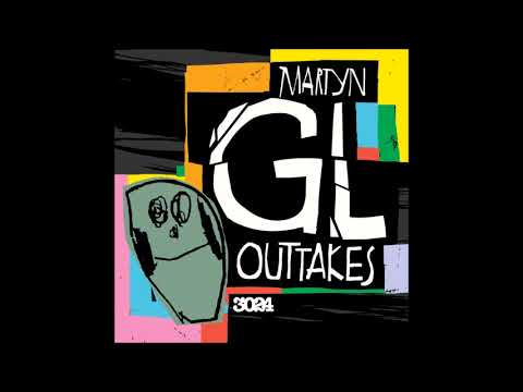 Martyn - GL Outtakes (Full Compilation)