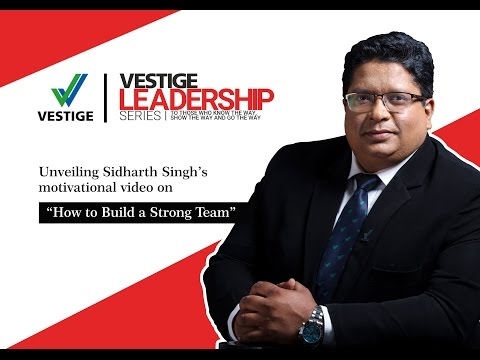 Vestige Leadership Series - Build a Strong Team by Sidharth Singh