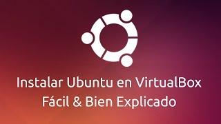 Instalar Ubuntu en VirtualBox - Facil y Bien Explicado