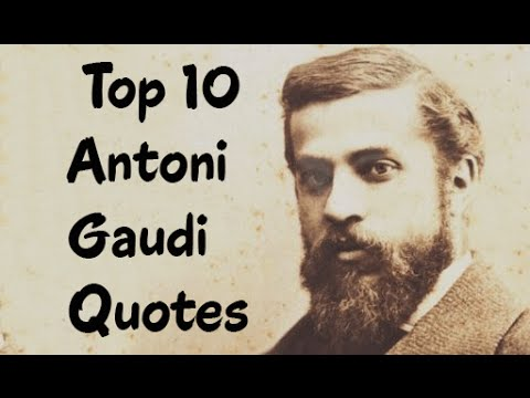 Top 10 Antoni Gaudi Quotes (Author of Gaudi Unseen)