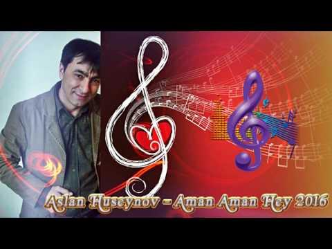 Aslan Huseynov - Aman Aman Hey (2016) Exclusive