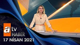 Atv Ana Haber | 17 Nisan 2021