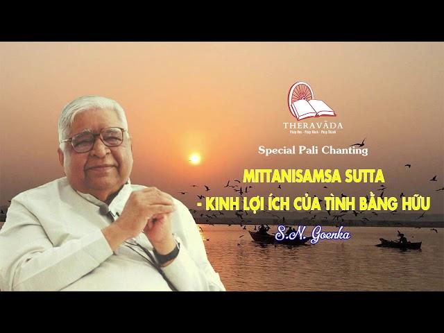16. Mittanisamsa Sutta- Kinh Lợi Ích Của Tình Bằng Hữu | S.N. Goenka - Special Pali Chanting
