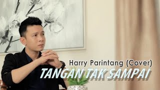 Download Lagu TANGAN TAK SAMPAI - HARRY PARINTANG (COVER) mp3