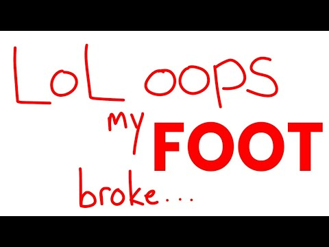 i broke my foot...