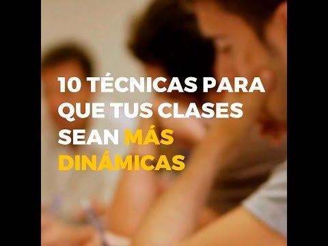 10 TÉCNICAS PARA QUE TUS CLASES SEAN MÁS DINÁMICAS