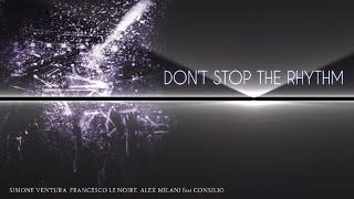 Simone Ventura, Francesco Le Noire, Alex Milani Ft. Consilio - Don't Stop The Rhythm