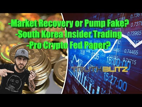 Market Recovery or Pump Fake? - South Korean Insider Trading - Pro Crypto Fed Paper?