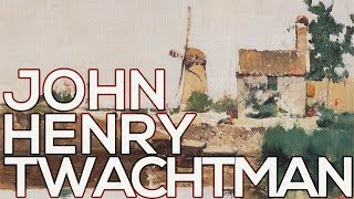 John Henry Twachtman: A collection of 232 paintings (HD)